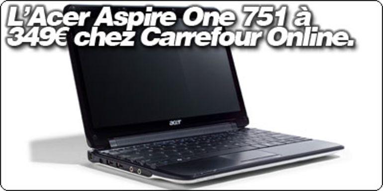 L'Acer Aspire One 751 à 349 € chez CarrefourOnline.