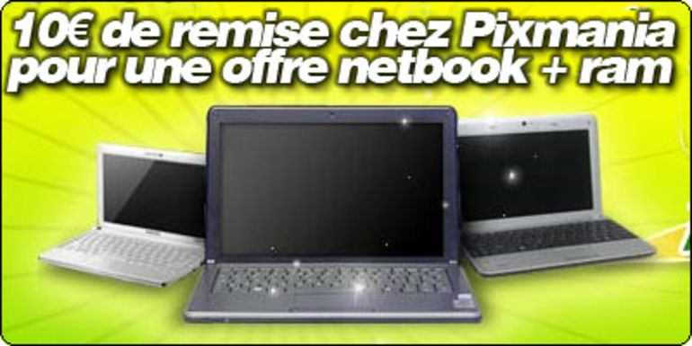 10 € de remise chez Pixmania sur une offre netbook + 2 Go de mémoire vive !
