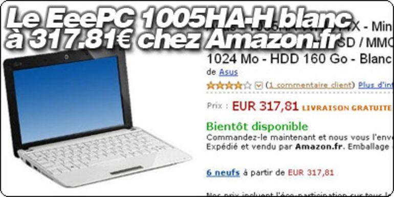 Amazon.fr casse le prix du EeePC 1005HA-H Blanc : 317.81€ et sans frais de port !