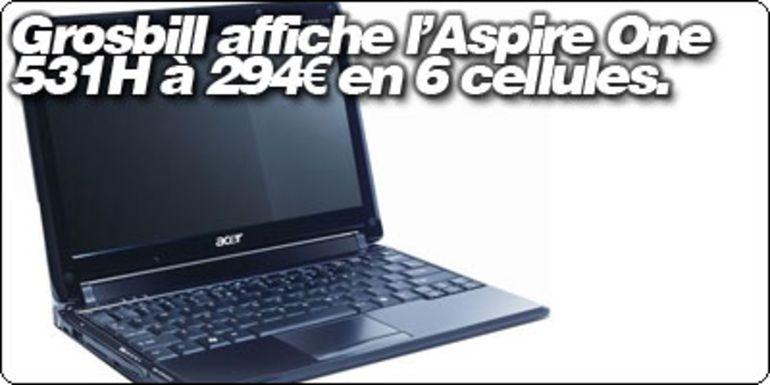 L'Acer Aspire One 531H à moins de 300€ chez GrosBill.com.