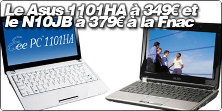 Le EeePc 1101HA à 349€ et le ASUS N10JB à 379€ sur le site de la Fnac.