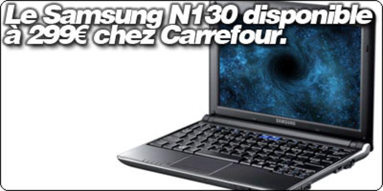 Le Samsung N130 apparait à 299€ chez Carrefour.