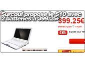 Un S10 et une deuxième batterie pour 399,25 € chez Surcouf.
