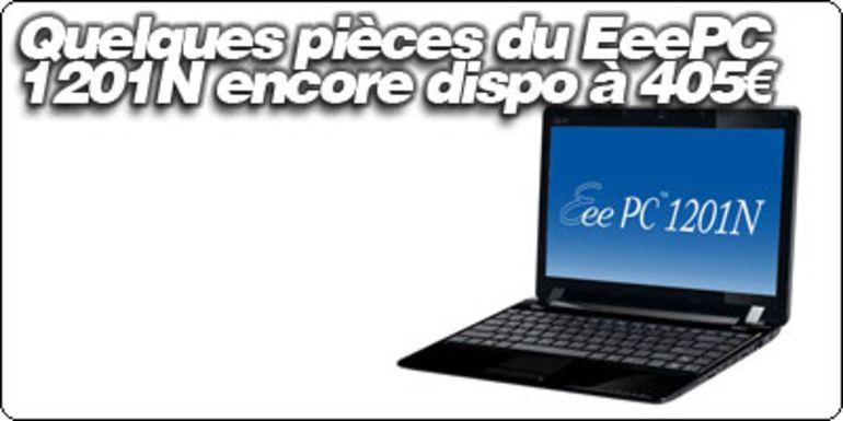 Quelques pièces du EeePC 1201N encore dispo à 405€...