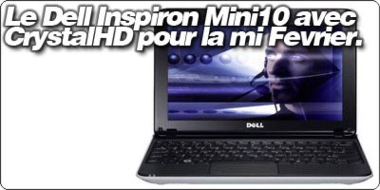 Le Dell Inspiron Mini10 avecCrystalHD pour la mi Février.