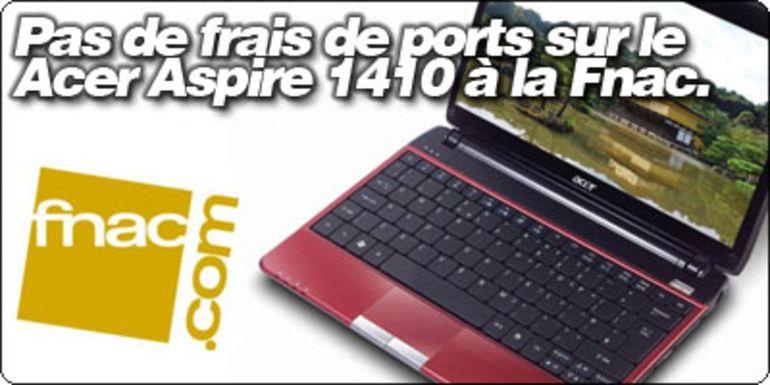 Pas de frais de ports sur le Acer Aspire 1410 à la Fnac avec Blogeee.