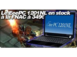 Le EeePC 1201NL en stock à la FNAC à 349€.