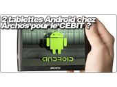 Archos annoncerait 2 tablettes Android pour le Cebit ?