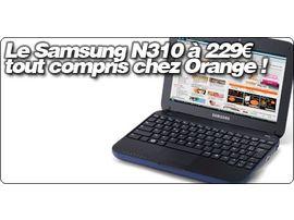 Le Samsung N310 à 229€ tout compris chez Orange !