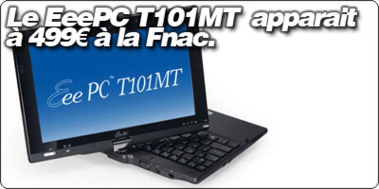 Le EeePC T101MT apparait à 499€ à la Fnac.