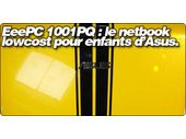 EeePC 1001PQ : le netbook lowcost pour enfants d'Asus.