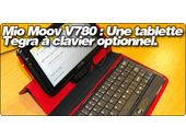 Mio Moov V780 : Une tablette sous Tegra à clavier optionnel.
