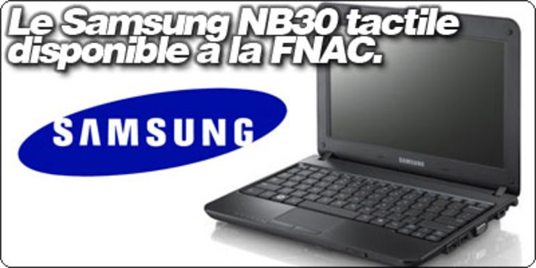 Le Samsung NB30 tactile déjà disponible à la FNAC.