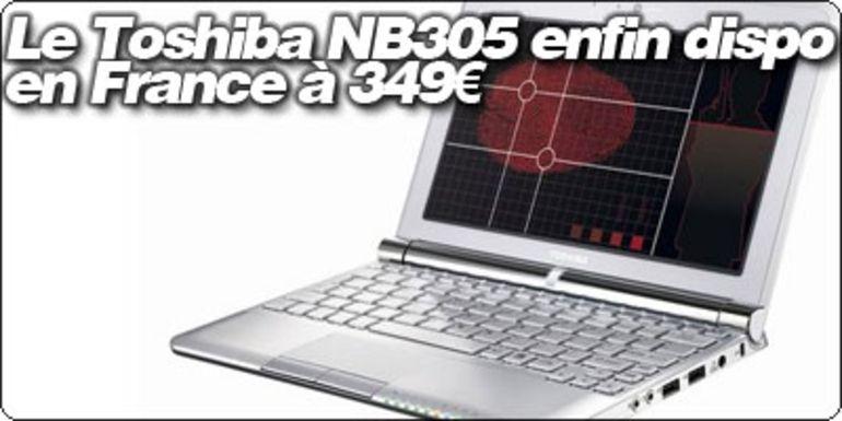 Le Toshiba NB 305 enfin en vente en France, à 349€ en stock chez Surcouf.