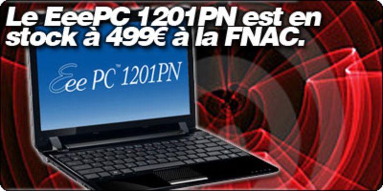 Le EeePC 1201PN est en stock à 499€ à la FNAC.
