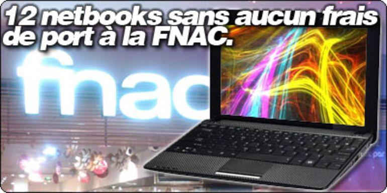 12 netbooks sans aucun frais de port à la FNAC.