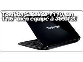 """Toshiba Satellite T110, un 11.6"""" bien équipé en promo à 359.12€ à la FNAC."""