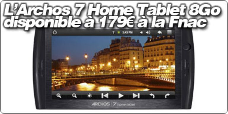 La tablette Archos 7 Home Tablet est disponible à partir de 179€ à la FNAC.