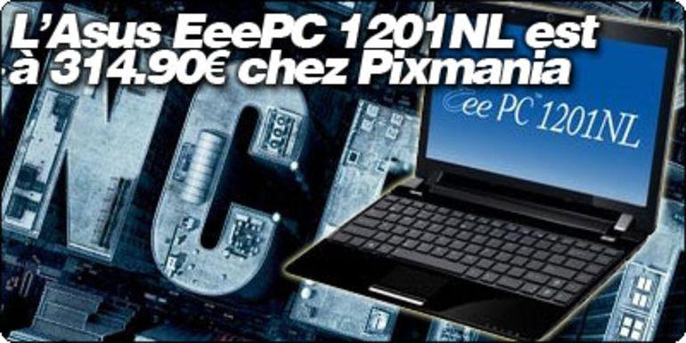 L'Asus EeePC 1201NL est à 314.90€ chez Pixmania.