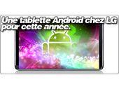 Une tablette Android chez LG pour cette année.