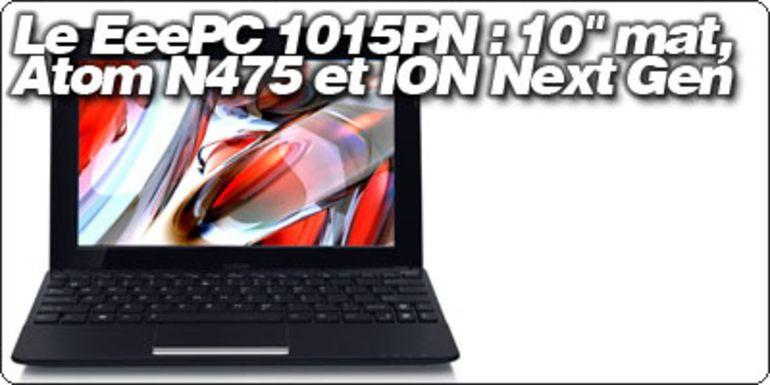 """Le netbook EeePC 1015PN d'Asus : Un 10"""" sous Atom N475 et ION Next Gen."""