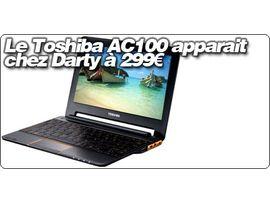 Le Toshiba AC100 apparait chez Darty à 299€ sous 15 jours.