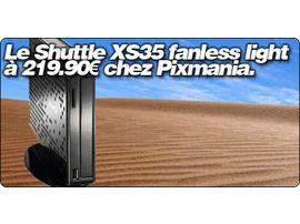 Le Shuttle XS35 fanless light à 219.90€ chez Pixmania.