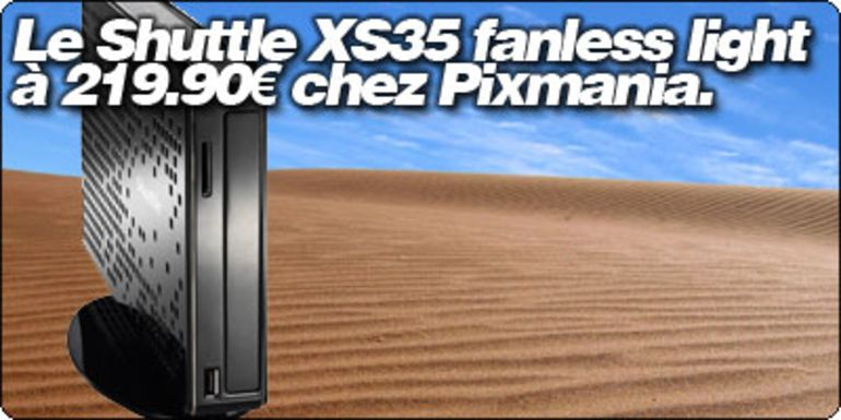Le Shuttle XS35 fanless light à 219.90€ chez Pixmania.