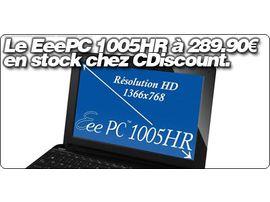 "Le EeePC 1005HR (10"" en 1366 x 768) à 289.90€ en stock chez CDiscount."