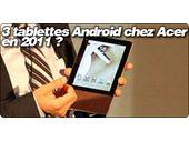 3 tablettes Android chez Acer en 2011 ?