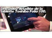 Une vidéo détaillée de la tablette Android Toshiba Folio 100.