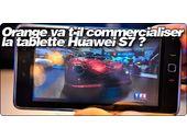 Orange va t-il commercialiser la tablette Huawei S7 ?