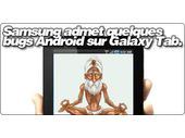 Samsung admet quelques bugs Android sur sa Galaxy Tab.