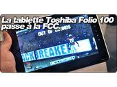 La tablette Toshiba Folio 100 passe par la case FCC.