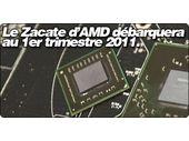 Le Zacate d'AMD débarquera au 1er trimestre 2011.