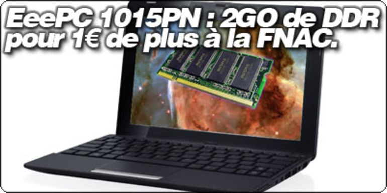 EeePC 1015PN, 2Go de mémoire DDR3 pour 1€ de plus avec la Fnac.