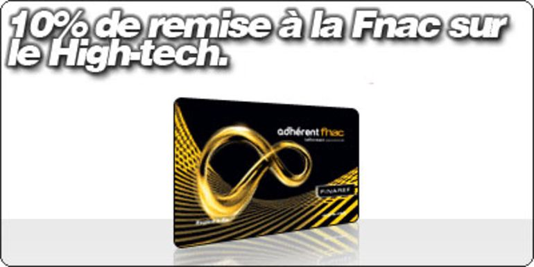 10% de remise à la Fnac sur le High-Tech pour les possesseurs de carte adhérent 3 ans.