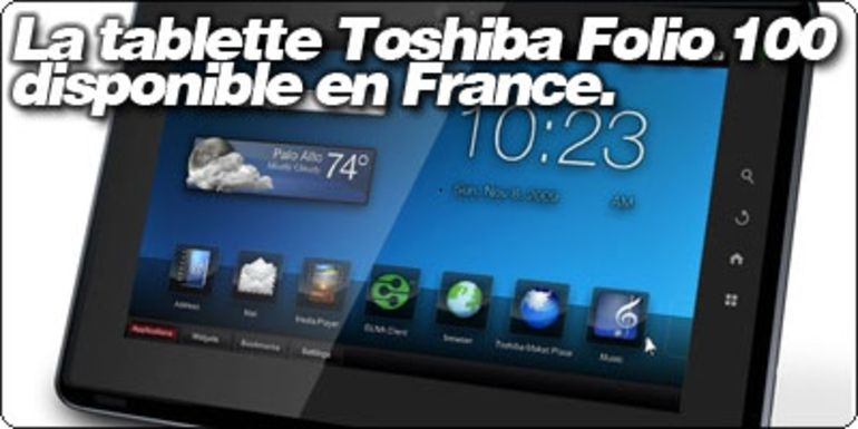 La tablette Toshiba Folio 100 disponible en France.