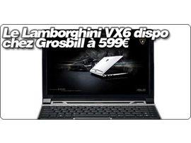 Le Asus EeePC Lamborghini VX6 est en stock chez Grosbill à 599€.