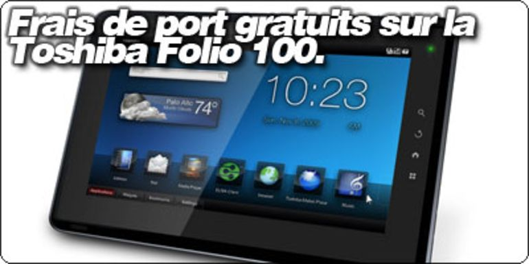 Frais de port gratuits sur la Toshiba Folio 100 Android avec la Fnac