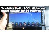 Toshiba Folio 100 : Prise en main rapide de la tablette.