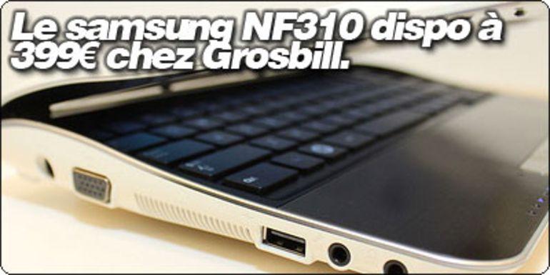Le samsung NF310 dispo à 399€ chez Grosbill. MAJ : dispo Fnac en version titane.