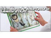 5.6 millions de dollars pour la tablette d'OLPC.