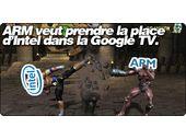 ARM veut prendre la place d'Intel dans la Google TV.