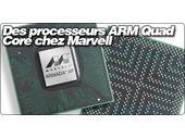 Des processeurs ARM Quad Core chez Marvell.