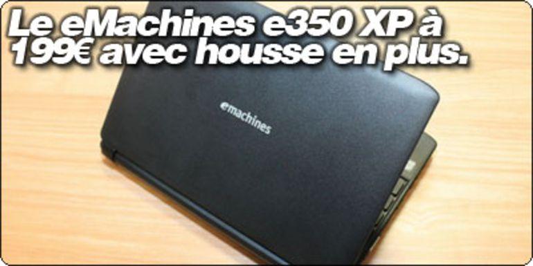 Le eMachines e350 XP à 199€ chez Auchan avec housse en plus.