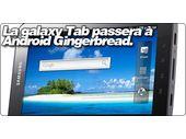 La galaxy Tab passera bien à Android Gingerbread et Honeycomb.