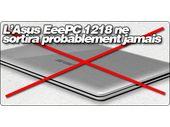L'Asus EeePC 1218 ne sortira probablement jamais.