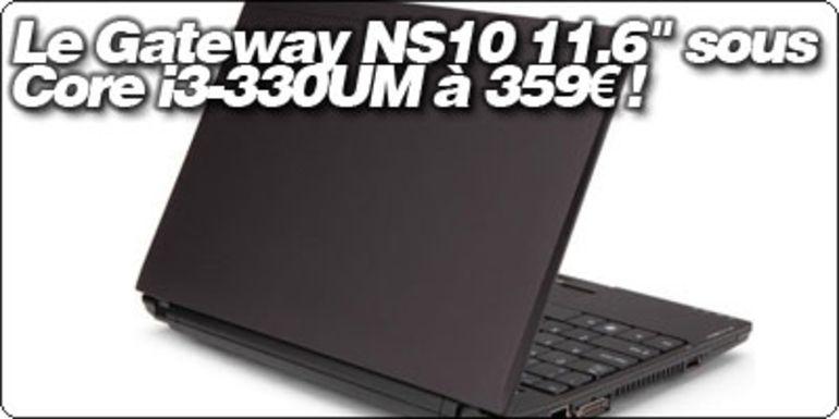"""Le Gateway NS10 11.6"""" sous Core i3-330UM à 359€ !"""