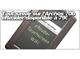 Tout savoir sur l'Archos 70b eReader disponible à 79€ en France.